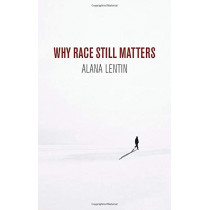 Why Race Still Matters by Alana Lentin, 9781509535712