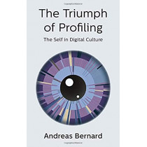 The Triumph of Profiling: The Self in Digital Culture by Andreas Bernard, 9781509536290