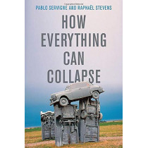 How Everything Can Collapse: A Manual for our Times by Pablo Servigne, 9781509541393