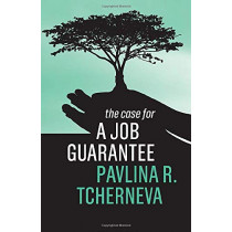 The Case for a Job Guarantee by Tcherneva Pavlina R., 9781509542109