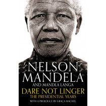 Dare Not Linger: The Presidential Years by Nelson Mandela, 9781509809592