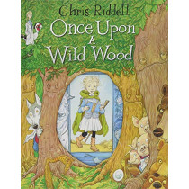 Once Upon a Wild Wood by Chris Riddell, 9781509817061