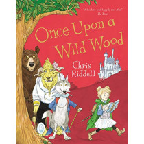 Once Upon a Wild Wood by Chris Riddell, 9781509817078
