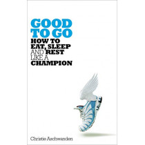 Good to Go: How to Eat, Sleep and Rest Like a Champion by Christie Aschwanden, 9781509827657