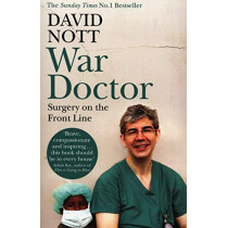 War Doctor: Surgery on the Front Line by David Nott, 9781509837052