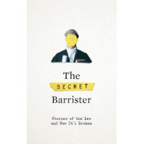 The Secret Barrister: Stories of the Law and How It's Broken by The Secret Barrister, 9781509841103