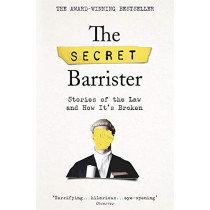 The Secret Barrister: Stories of the Law and How It's Broken by The Secret Barrister, 9781509841141
