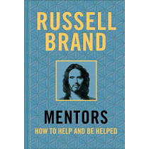 Mentors: How to Help and be Helped by Russell Brand, 9781509850884