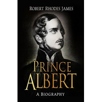 Prince Albert: A Biography by Robert Rhodes James, 9781509858927