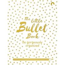 The Little Bullet Book: Be Gorgeously Organized by David Sinden, 9781509865932