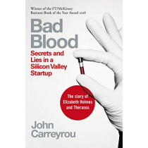 Bad Blood: Secrets and Lies in a Silicon Valley Startup by John Carreyrou, 9781509868087