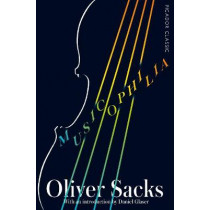 Musicophilia: Tales of Music and the Brain by Oliver Sacks, 9781509870141