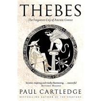 Thebes: The Forgotten City of Ancient Greece by Paul Cartledge, 9781509873180