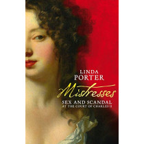 Mistresses: Sex and Scandal at the Court of Charles II by Linda Porter, 9781509877058