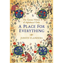 A Place For Everything: The Curious History of Alphabetical Order by Judith Flanders, 9781509881567