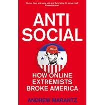 Antisocial: How Online Extremists Broke America by Andrew Marantz, 9781509882489