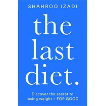 The Last Diet: Discover the secret to losing weight - for good by Shahroo Izadi, 9781509883370