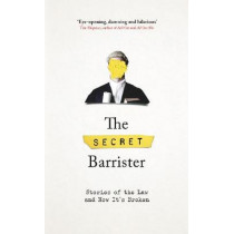 The Secret Barrister: Stories of the Law and How It's Broken by The Secret Barrister, 9781509884742