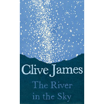 The River in the Sky by Clive James, 9781509887231