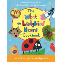 The What the Ladybird Heard Cookbook by Julia Donaldson, 9781509894437