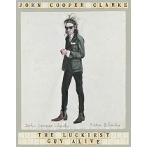 The Luckiest Guy Alive by John Cooper Clarke, 9781509896059