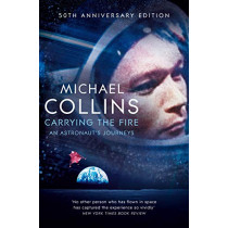 Carrying the Fire: An Astronaut's Journeys by Michael Collins, 9781509896578
