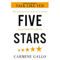 Five Stars: The Communication Secrets to Get From Good to Great by Carmine Gallo, 9781509896776