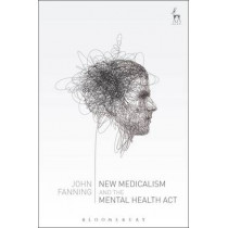 New Medicalism and the Mental Health Act by John Fanning, 9781509907663