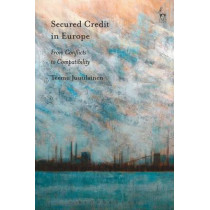 Secured Credit in Europe: From Conflicts to Compatibility by Teemu Juutilainen, 9781509910069