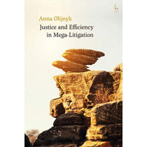 Justice and Efficiency in Mega-Litigation by Anna Olijnyk, 9781509910892
