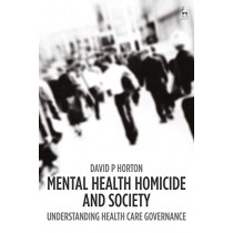 Mental Health Homicide and Society by Dr David P Horton, 9781509912148