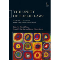 The Unity of Public Law?: Doctrinal, Theoretical and Comparative Perspectives by Mark Elliott, 9781509915187