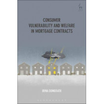 Consumer Vulnerability and Welfare in Mortgage Contracts by Irina Domurath, 9781509936939
