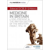 My Revision Notes: Edexcel GCSE (9-1) History: Medicine in Britain, c1250-present and The British sector of the Western Front, 1914-18 by Sam Slater, 9781510403215