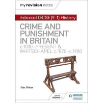 My Revision Notes: Edexcel GCSE (9-1) History: Crime and punishment in Britain, c1000-present and Whitechapel, c1870-c1900 by Alec Fisher, 9781510403239