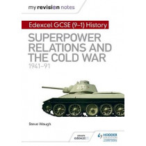 My Revision Notes: Edexcel GCSE (9-1) History: Superpower relations and the Cold War, 1941-91 by Steve Waugh, 9781510403253