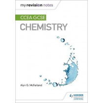 My Revision Notes: CCEA GCSE Chemistry by Alyn G. McFarland, 9781510404489
