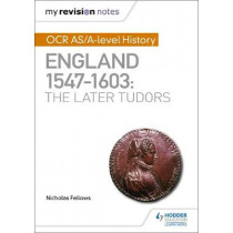 My Revision Notes: OCR AS/A-level History: England 1547-1603: the Later Tudors by Nicholas Fellows, 9781510416406