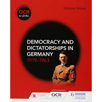 OCR A Level History: Democracy and Dictatorships in Germany 1919-63 by Nicholas Fellows, 9781510416543