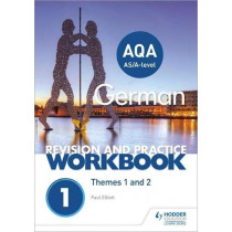 AQA A-level German Revision and Practice Workbook: Themes 1 and 2 by Paul Elliott, 9781510416765