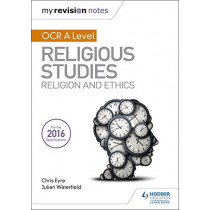 My Revision Notes OCR A Level Religious Studies: Religion and Ethics by Julian Waterfield, 9781510418059