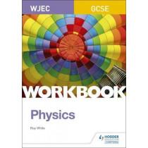 WJEC GCSE Physics Workbook by Jeremy Pollard, 9781510419049