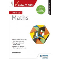 How to Pass National 5 Maths: Second Edition by Robert Barclay, 9781510420991