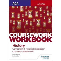 AQA A-level History Coursework Workbook: Component 3 Historical investigation (non-exam assessment) by Keith Milne, 9781510423527