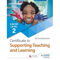 CACHE Level 2 Certificate in Supporting Teaching and Learning by Louise Burnham, 9781510427242
