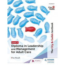 The City & Guilds Textbook Level 5 Diploma in Leadership and Management for Adult Care by Tina Tilmouth, 9781510429079
