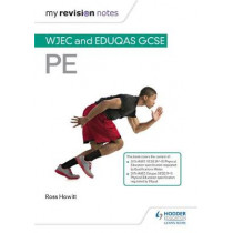 My Revision Notes: WJEC and Eduqas GCSE PE by Ross Howitt, 9781510429406