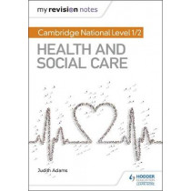 My Revision Notes: Cambridge National Level 1/2 Health and Social Care by Judith Adams, 9781510429451