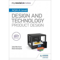 My Revision Notes: AQA A Level Design and Technology: Product Design by Julia Morrison, 9781510432291