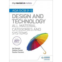 My Revision Notes: AQA GCSE (9-1) Design and Technology: All Material Categories and Systems by Ian Fawcett, 9781510432314